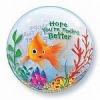 Hope you're feeling better fish bowl bubble